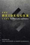 The Heidegger Case: On Philosophy and Politics - Tom Rockmore, Joseph Margolis