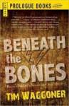 Beneath the Bones - Tim Waggoner, Donna Postel