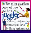 The Most Excellent Book of How to Be a Juggler - Mitch Mitchelson, Rob Shone