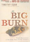 The Big Burn: Teddy Roosevelt & the Fire That Saved America - Timothy Egan