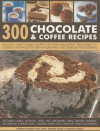 300 Chocolate & Coffee Recipes: Delicious, Easy-To-Make Recipes for Total Indulgence, from Bakes to Desserts, Shown Step by Step in More Than 1300 Glo - Catherine Atkinson, Mary Banks, Christine France, Christine McFadden