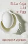 Baba Yaga Laid an Egg - Dubravka Ugrešić