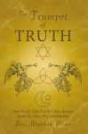 The Trumpet of Truth: One God, One Faith One Choice. and the Lies of Christianity - Matthew Mead