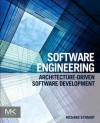 Software Engineering: Architecture-Driven Software Development - Richard Schmidt