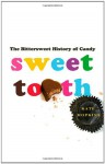 Sweet Tooth: The Bittersweet History of Candy - Kate Hopkins