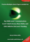 Practice Multiple-Choice Papers Suitable for: Key Skills Level 1 Communication; Level 1 Adult Literacy (Basic Skills); And ESOL Skills for Life Level - Roslyn Whitley Willis