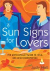 Sun Signs for Lovers: The Astrological Guide to Love, Sex and Relationships - Judy Hall