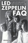 Led Zeppelin FAQ: All That's Left to Know About the Greatest Hard Rock Band of All Time (Faq Series) - George Case