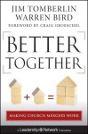 Better Together: Making Church Mergers Work - Jim Tomberlin, Warren Bird