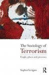 The Sociology of Terrorism: People, Places and Processes - Stephen Vertigans