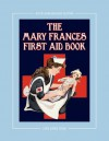 The Mary Frances First Aid Book 100th Anniversary Edition: A Children's Story-Instruction First Aid Book with Home Remedies plus Bonus Patterns for Child's Nurse Cap and Apron - Jane Eayre Fryer, Linda Wright