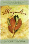 Magnolias: Romantic History of the Deep South in Four Complete Novels - Jacquelyn Cook