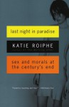 Last Night in Paradise: Sex and Morals at the Century's End - Katie Roiphe
