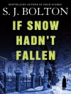 If Snow Hadn't Fallen - S.J. Bolton