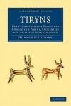 Tiryns: Der Prahistorische Palast der Konige Von Tiryns, Ergebnisse der Neuesten Ausgrabungen - Heinrich Schliemann