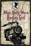 When Molly Was a Harvey Girl - Frances M. Wood