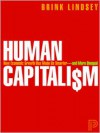 Human Capitalism: How Economic Growth Has Made Us Smarter--and More Unequal - Brink Lindsey