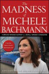 The Madness of Michele Bachmann: A Broad-Minded Survey of a Small-Minded Candidate - Ken Avidor, Karl Bremer, Eva Young