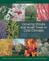 Growing Shrubs and Small Trees in Cold Climates: Revised and Updated Edition - Debbie Lonnee, Nancy Rose, Don Selinger, John Whitman
