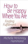 How to Be Happy Where You Are: Finding Fulfillment - Michelle McKinney Hammond