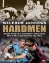 Hardmen : rugby league's roughest, toughest and most courageous players - Malcolm Andrews