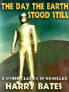 The Day the Earth Stood Still & Other Classic SF Novellas - Harry Bates