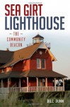 Sea Girt Lighthouse: The Community Beacon - Bill Dunn