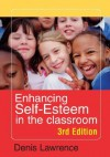 Enhancing Self-Esteem in the Classroom - Denis Lawrence
