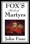 Fox's Book of Martyrs - John Foxe