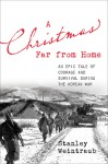 A Christmas Far from Home: An Epic Tale of Courage and Survival during the Korean War - Stanley Weintraub