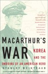 MacArthur's War: Korea and the Undoing of an American Hero - Stanley Weintraub
