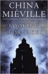 Looking for Jake: Stories - China Miéville
