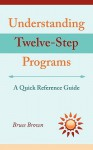 Understanding Twelve-Step Programs: A Quick Reference Guide - Bruce Brown