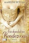 Ein skandalöses Rendezvous - Madeline Hunter, Stephanie Pannen