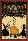 La Cenicienta o La chinela de cristal (edición ilustrada) - Charles Perrault, Arthur Rackham