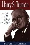 Harry S. Truman: A Life (GIVE 'EM HELL HARRY) - Robert Ferrell