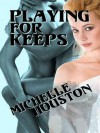 Playing for Keeps - Michelle Houston