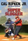 Cal Ripken, Jr.'s All-Stars Super Slugger - Cal Ripken Jr., Kevin Cowherd