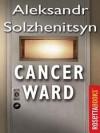 Cancer Ward - Aleksandr Solzhenitsyn, Nicholas Bethell, David F. Burg