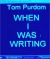When I Was Writing: A Literary Memoir, Part One - Thomas Edward Purdom