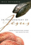 In the Company of Jesus: Finding Unconventional Wisdom and Unexpected Hope - Bill Donahue