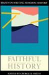 Faithful History: Essays on Writing Mormon History - George D. Smith