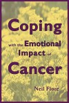 Coping with the Emotional Impact of Cancer: Become an Active Patient and Take Charge of Your Treatment - Neil A. Fiore
