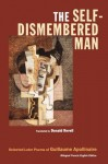 The Self-Dismembered Man: Selected Later Poems of Guillaume Apollinaire (Wesleyan Poetry Series) - Guillaume Apollinaire, Donald Revell