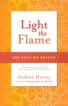 Light the Flame: 365 Days of Prayer - Andrew Harvey