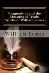 Pragmatism and the Meaning of Truth (Works of William James) - William James