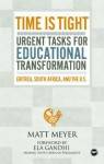 Time Is Tight: Urgent Tasks for Educational Transformation: Eritrea, South Africa, and the U.S - Matt Meyer