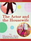 The Actor and the Housewife - Shannon Hale, Christina Moore