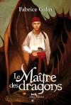 Le Maitre Des Dragons - Fabrice Colin