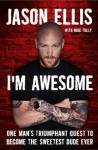 Autographed I'm Awesome: One Man's Triumphant Quest to Become the Sweetest Dude Ever - Jason Ellis